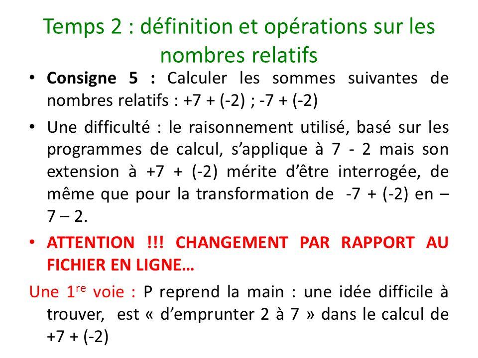 Temps 2 : définition et opérations sur les nombres relatifs Consigne 5 : Calculer les sommes suivantes de nombres relatifs : +7 + (-2) ; -7 + (-2) Une