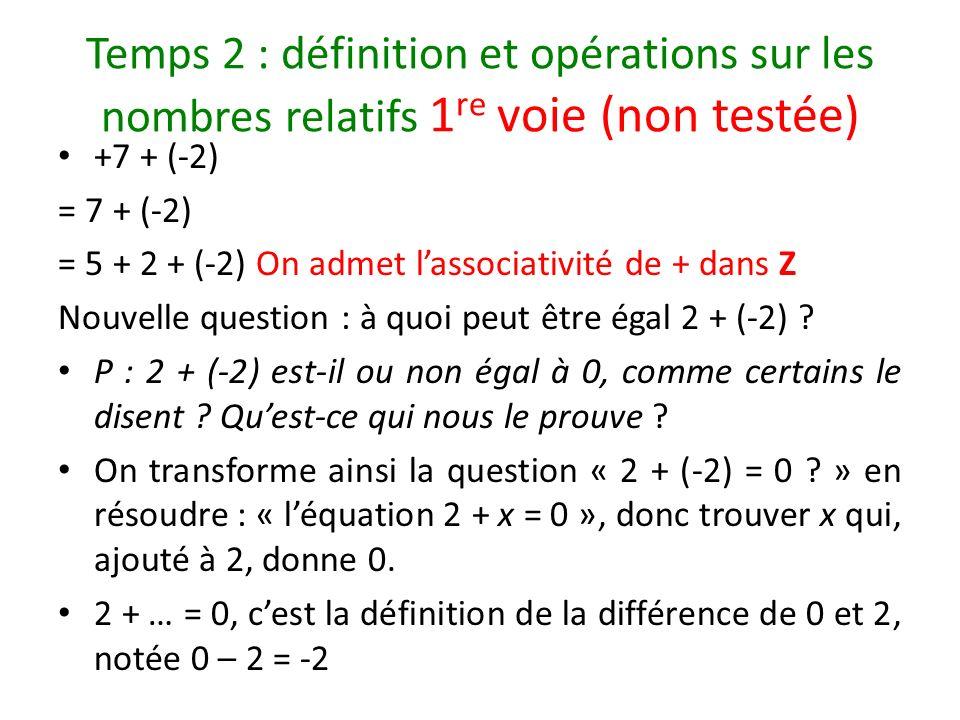 Temps 2 : définition et opérations sur les nombres relatifs 1 re voie (non testée) +7 + (-2) = 7 + (-2) = 5 + 2 + (-2) On admet lassociativité de + da