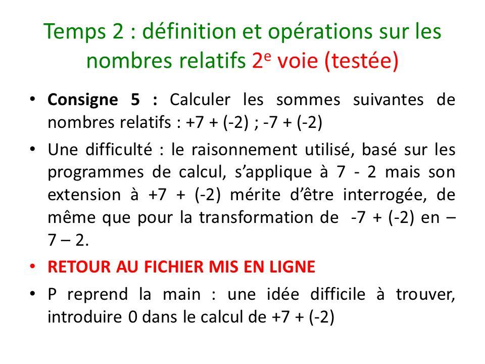 Temps 2 : définition et opérations sur les nombres relatifs 2 e voie (testée) Consigne 5 : Calculer les sommes suivantes de nombres relatifs : +7 + (-