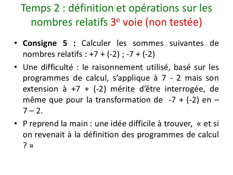 Temps 2 : définition et opérations sur les nombres relatifs 3 e voie (non testée) Consigne 5 : Calculer les sommes suivantes de nombres relatifs : +7