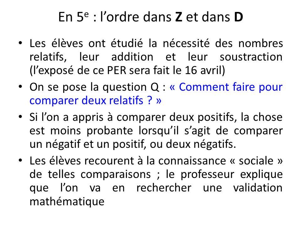 En 5 e : lordre dans Z et dans D Les élèves ont étudié la nécessité des nombres relatifs, leur addition et leur soustraction (lexposé de ce PER sera f