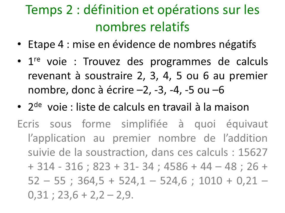 Temps 2 : définition et opérations sur les nombres relatifs Etape 4 : mise en évidence de nombres négatifs 1 re voie : Trouvez des programmes de calcu