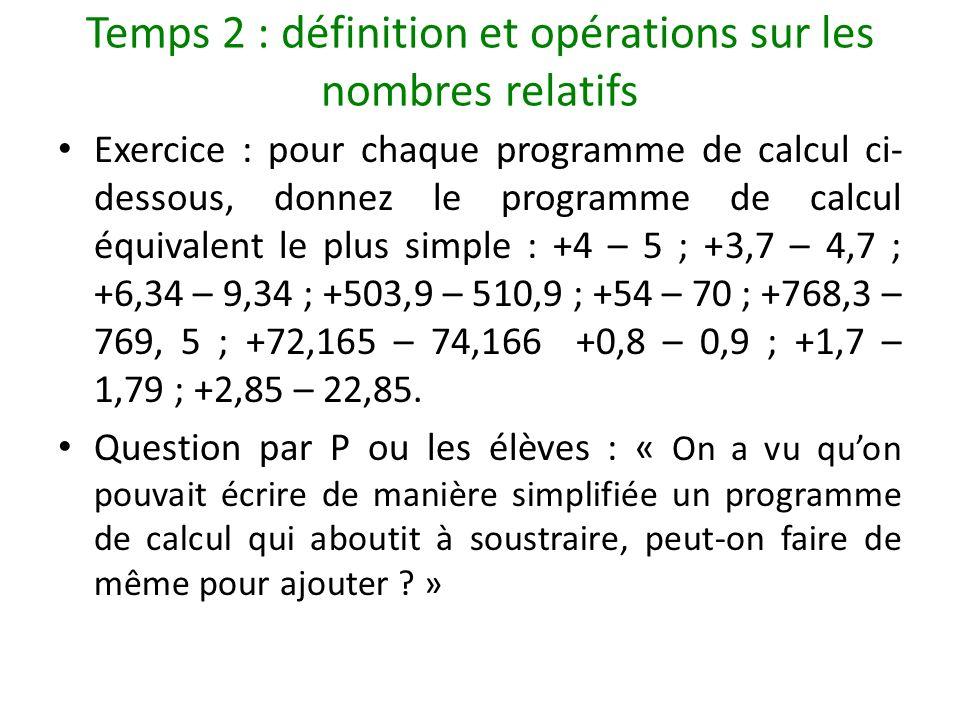 Temps 2 : définition et opérations sur les nombres relatifs Exercice : pour chaque programme de calcul ci- dessous, donnez le programme de calcul équi