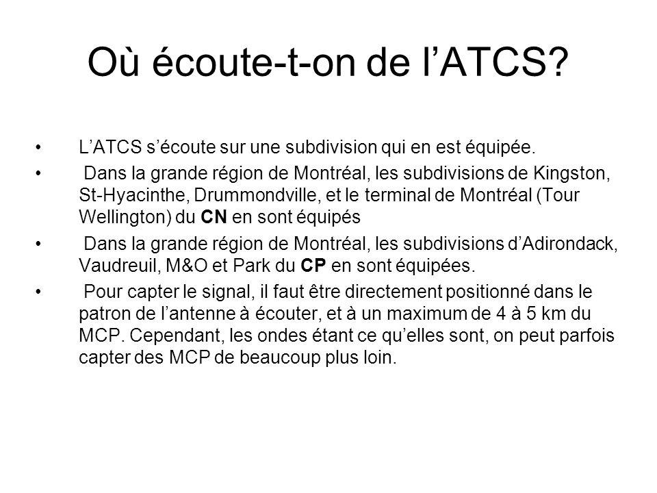 Où écoute-t-on de lATCS? LATCS sécoute sur une subdivision qui en est équipée. Dans la grande région de Montréal, les subdivisions de Kingston, St-Hya