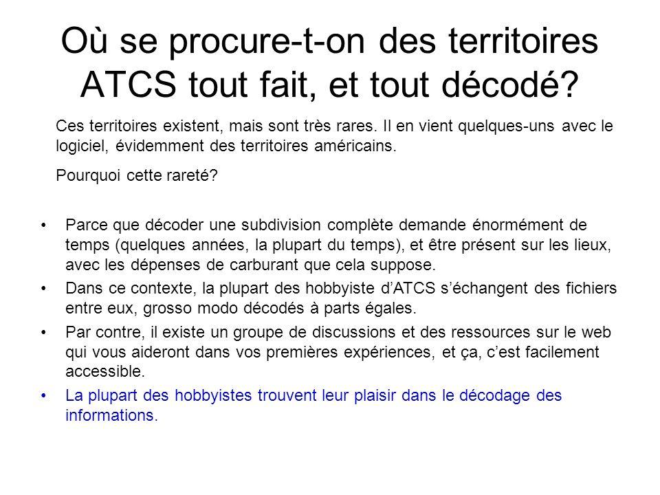 Où se procure-t-on des territoires ATCS tout fait, et tout décodé? Ces territoires existent, mais sont très rares. Il en vient quelques-uns avec le lo