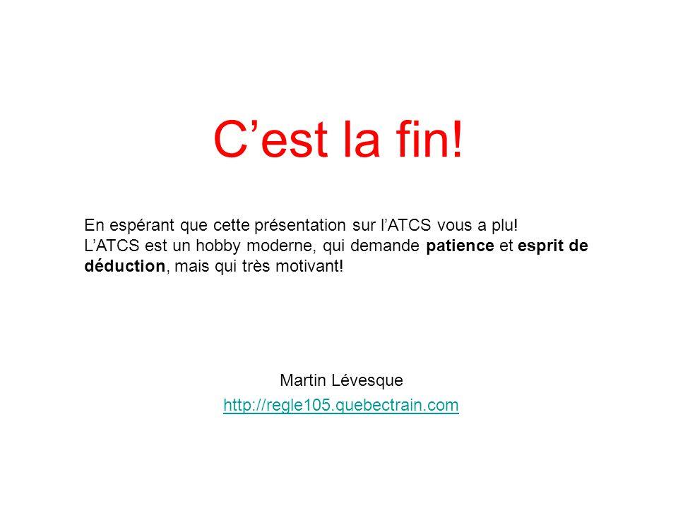 Cest la fin! Martin Lévesque http://regle105.quebectrain.com En espérant que cette présentation sur lATCS vous a plu! LATCS est un hobby moderne, qui