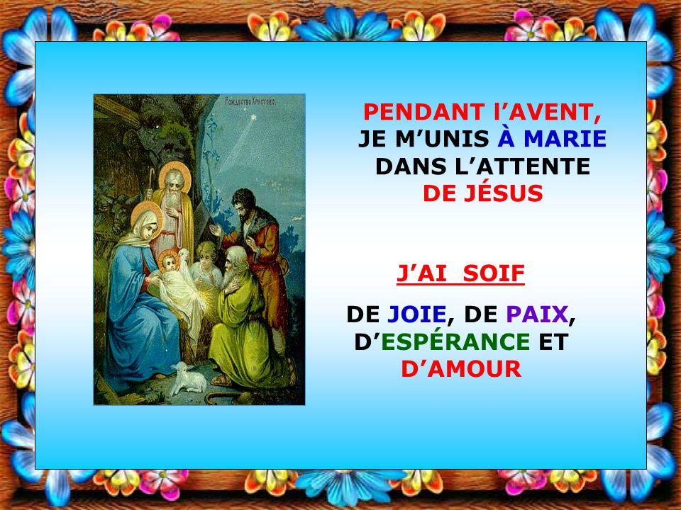 Cest avec MARIE que jaccueillerai le Messie de Dieu Ô Sainte Vierge Marie,prépare mon âme à la venue de ton divin Fils.