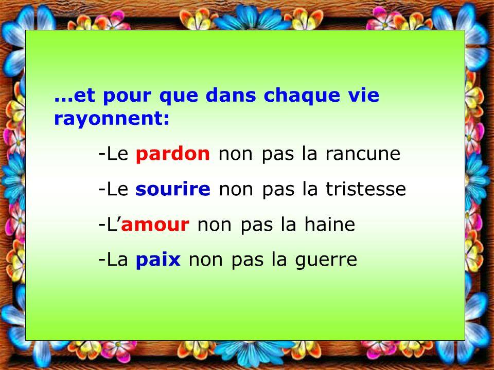 -Le pardon non pas la rancune -Le sourire non pas la tristesse -Lamour non pas la haine -La paix non pas la guerre...et pour que dans chaque vie rayonnent: