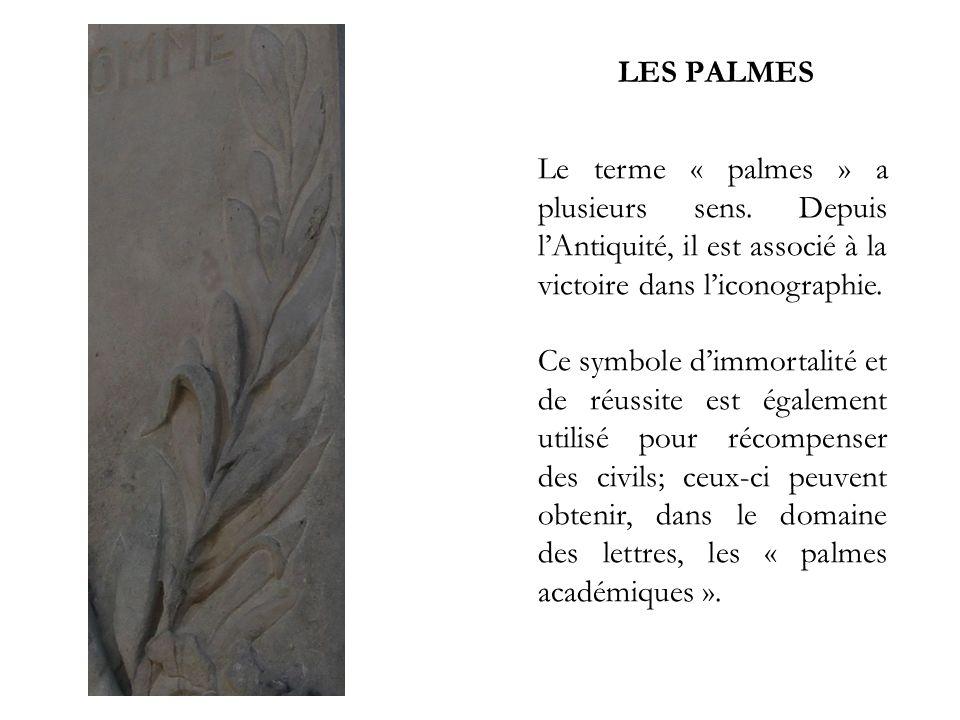 LES PALMES Le terme « palmes » a plusieurs sens. Depuis lAntiquité, il est associé à la victoire dans liconographie. Ce symbole dimmortalité et de réu