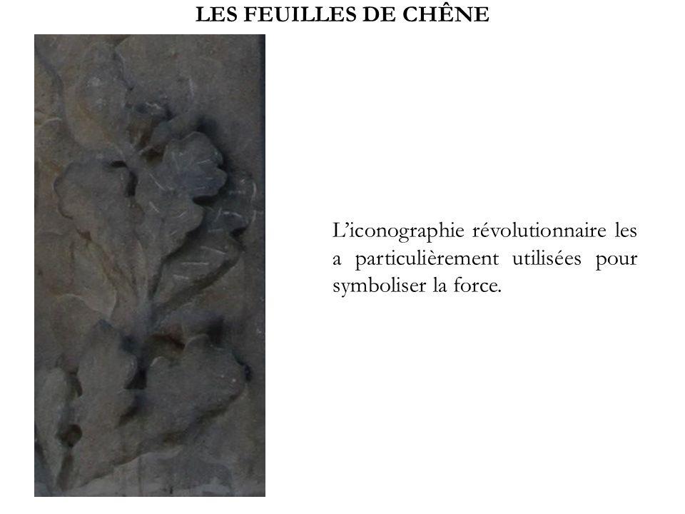 LES FEUILLES DE CHÊNE Liconographie révolutionnaire les a particulièrement utilisées pour symboliser la force.