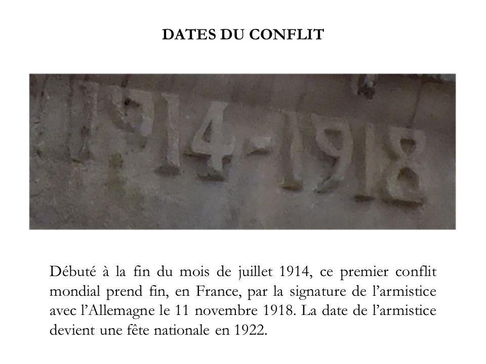 DATES DU CONFLIT Débuté à la fin du mois de juillet 1914, ce premier conflit mondial prend fin, en France, par la signature de larmistice avec lAllema