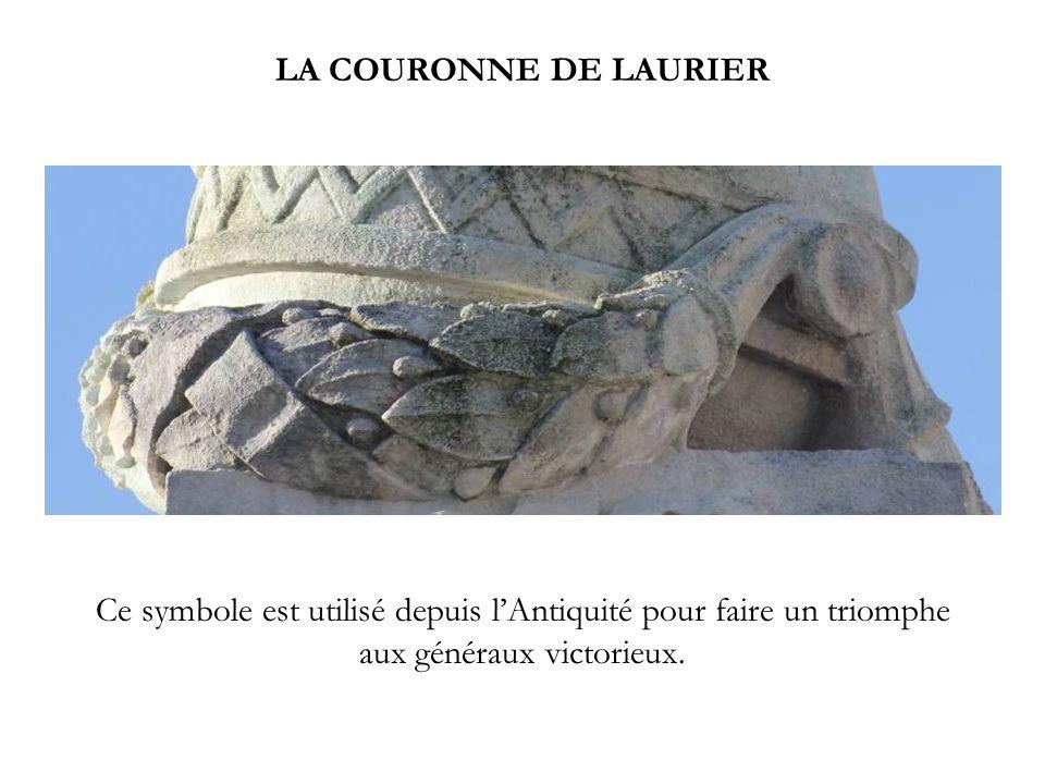 LA COURONNE DE LAURIER Ce symbole est utilisé depuis lAntiquité pour faire un triomphe aux généraux victorieux.