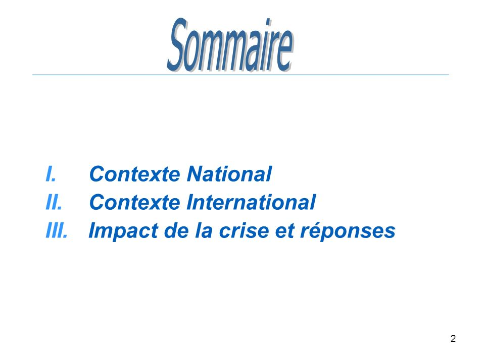 2 I.Contexte National II.Contexte International III.Impact de la crise et réponses