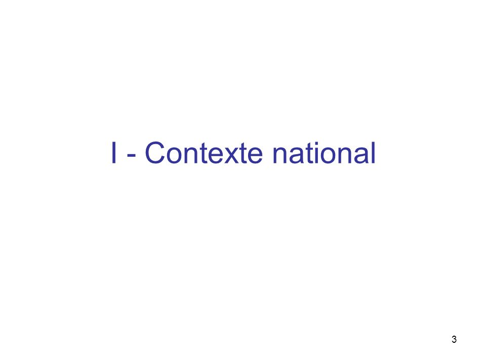 3 I - Contexte national
