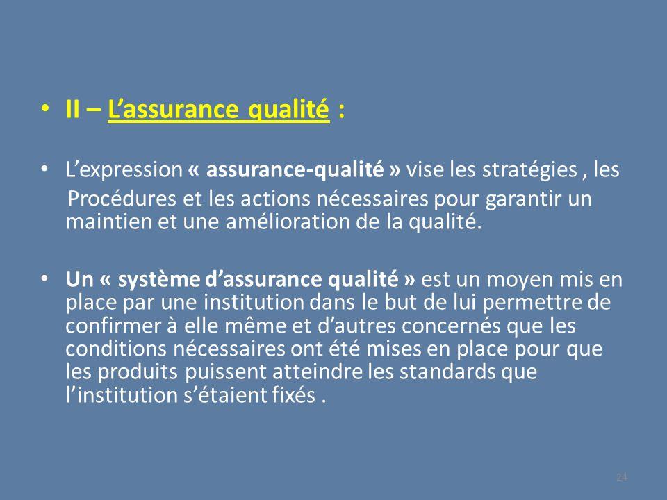 II – Lassurance qualité : Lexpression « assurance-qualité » vise les stratégies, les Procédures et les actions nécessaires pour garantir un maintien e