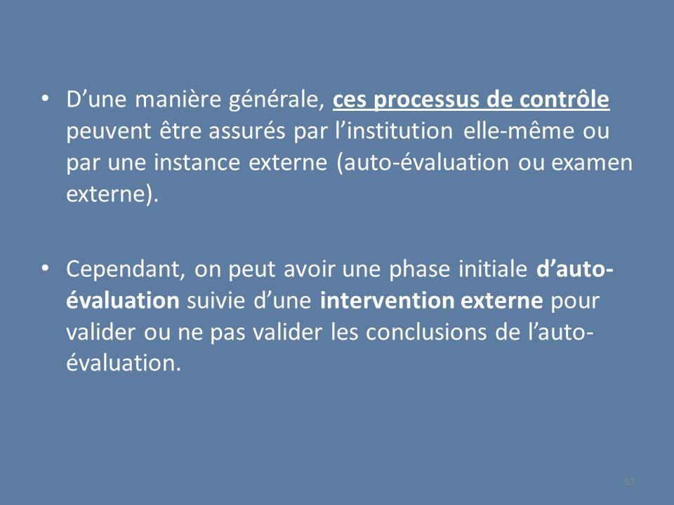 Dune manière générale, ces processus de contrôle peuvent être assurés par linstitution elle-même ou par une instance externe (auto-évaluation ou exame