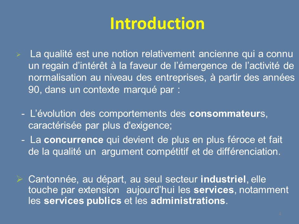 Introduction La qualité est une notion relativement ancienne qui a connu un regain dintérêt à la faveur de lémergence de lactivité de normalisation au