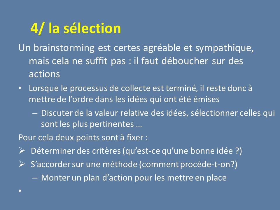 4/ la sélection Un brainstorming est certes agréable et sympathique, mais cela ne suffit pas : il faut déboucher sur des actions Lorsque le processus