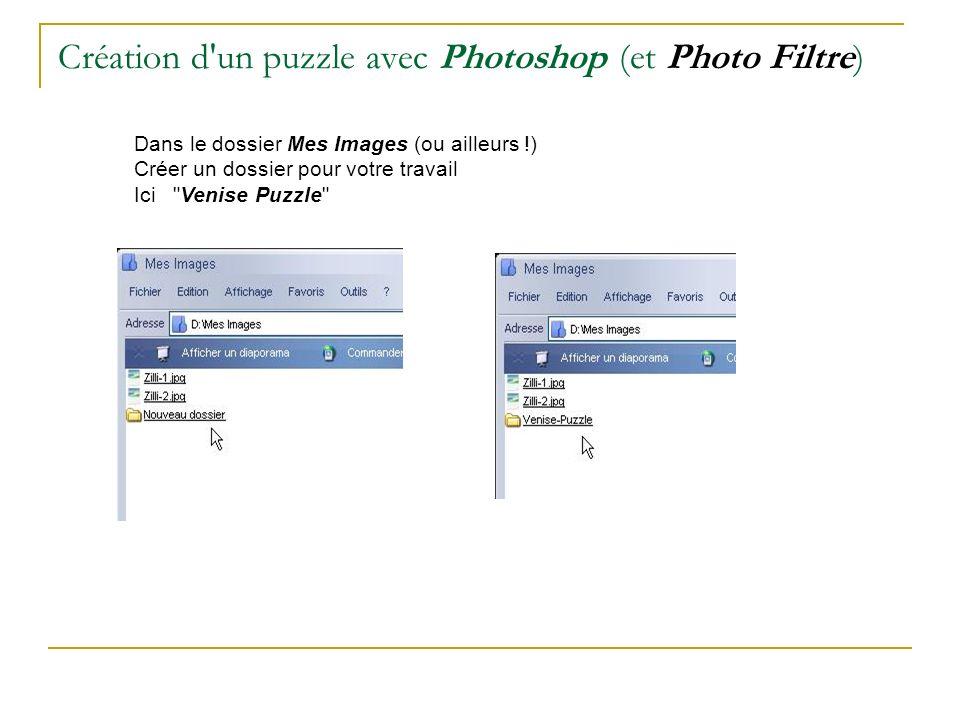 Création d'un puzzle avec Photoshop (et Photo Filtre) Dans le dossier Mes Images (ou ailleurs !) Créer un dossier pour votre travail Ici