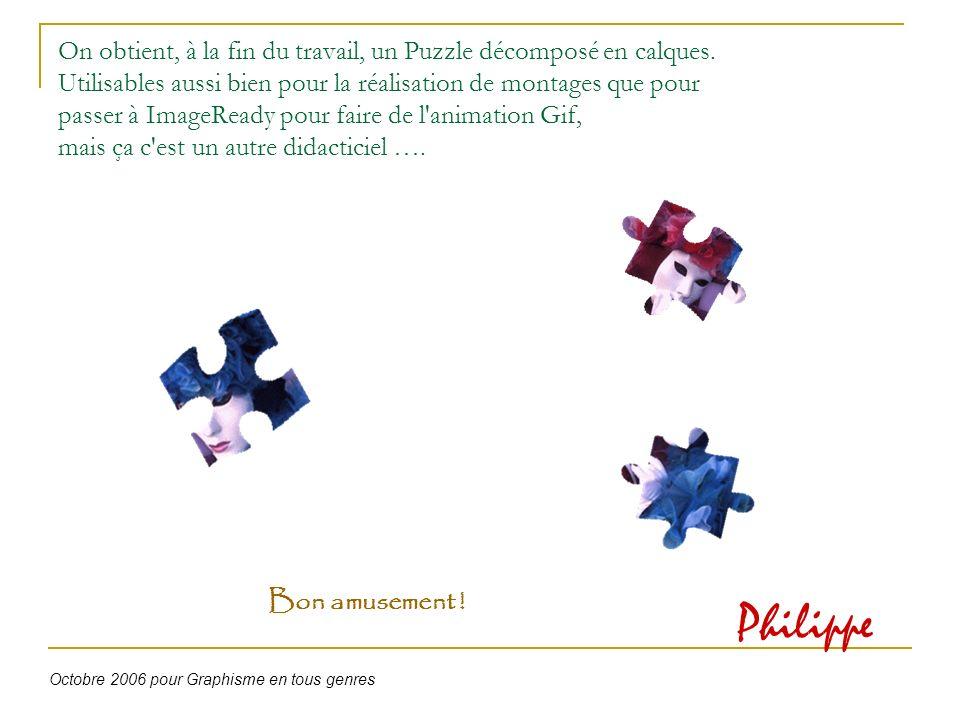 On obtient, à la fin du travail, un Puzzle décomposé en calques. Utilisables aussi bien pour la réalisation de montages que pour passer à ImageReady p