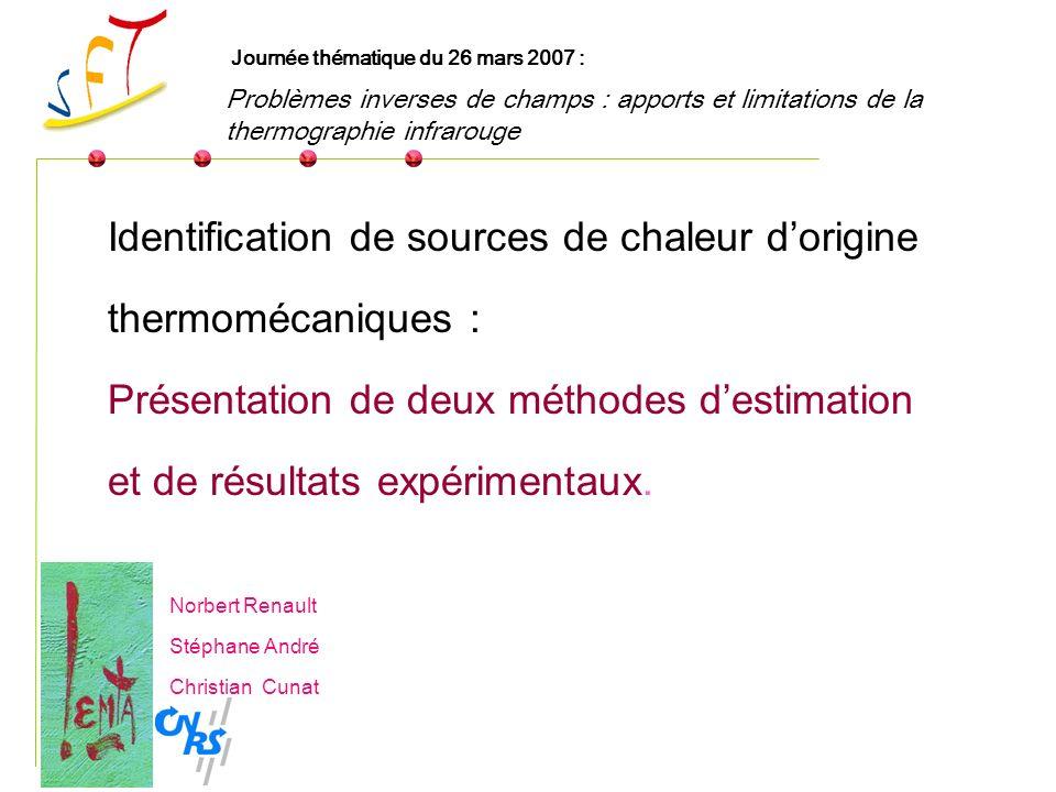 Identification de sources de chaleur dorigine thermomécaniques : Présentation de deux méthodes destimation et de résultats expérimentaux.