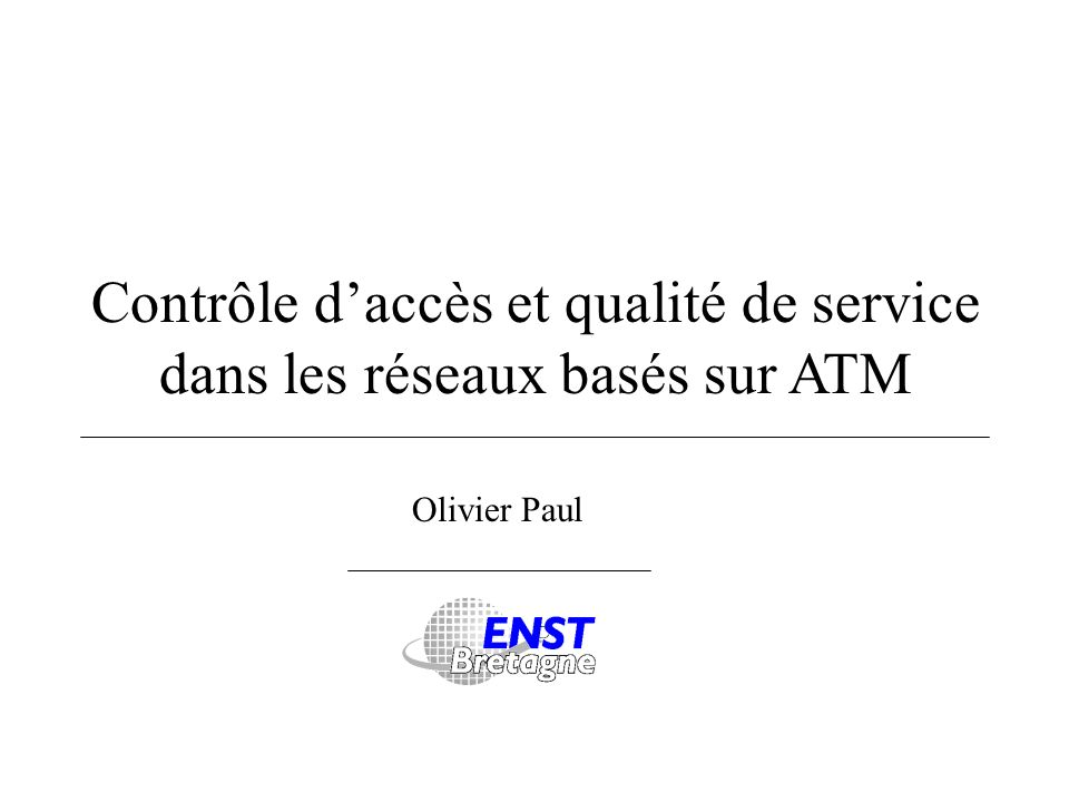 Contrôle daccès et qualité de service dans les réseaux basés sur ATM Olivier Paul