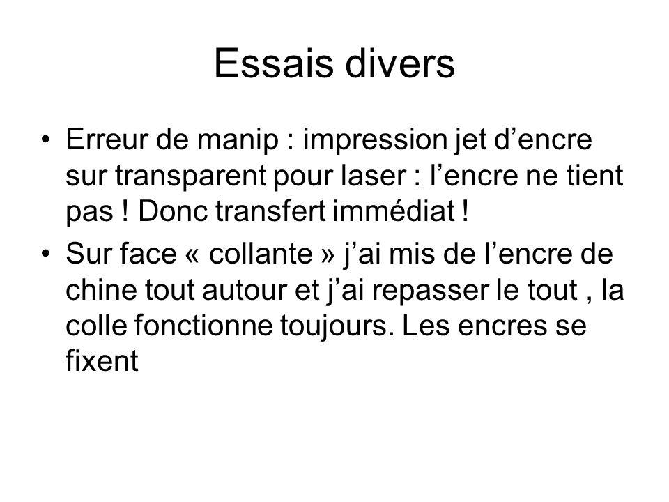 Essais divers Erreur de manip : impression jet dencre sur transparent pour laser : lencre ne tient pas .