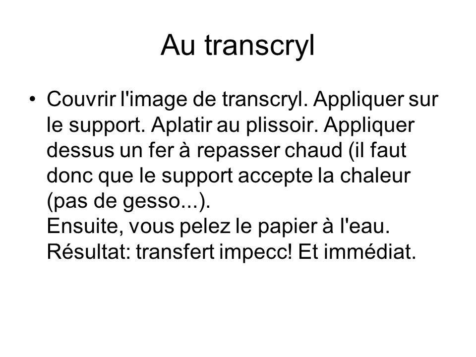 Au transcryl Couvrir l image de transcryl.Appliquer sur le support.