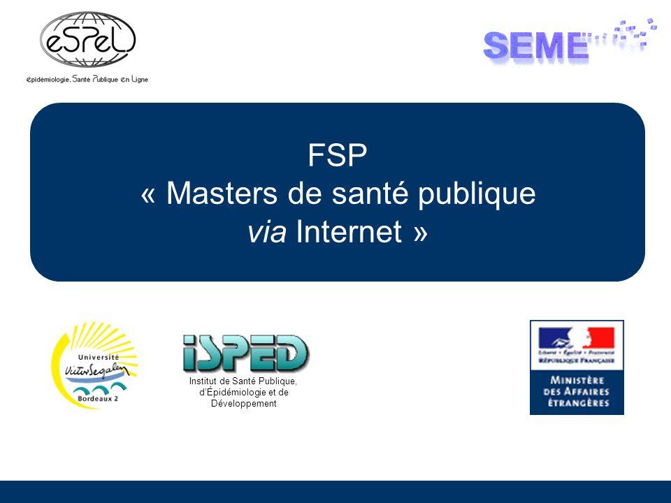 FSP « Masters de santé publique via Internet » Institut de Santé Publique, dÉpidémiologie et de Développement