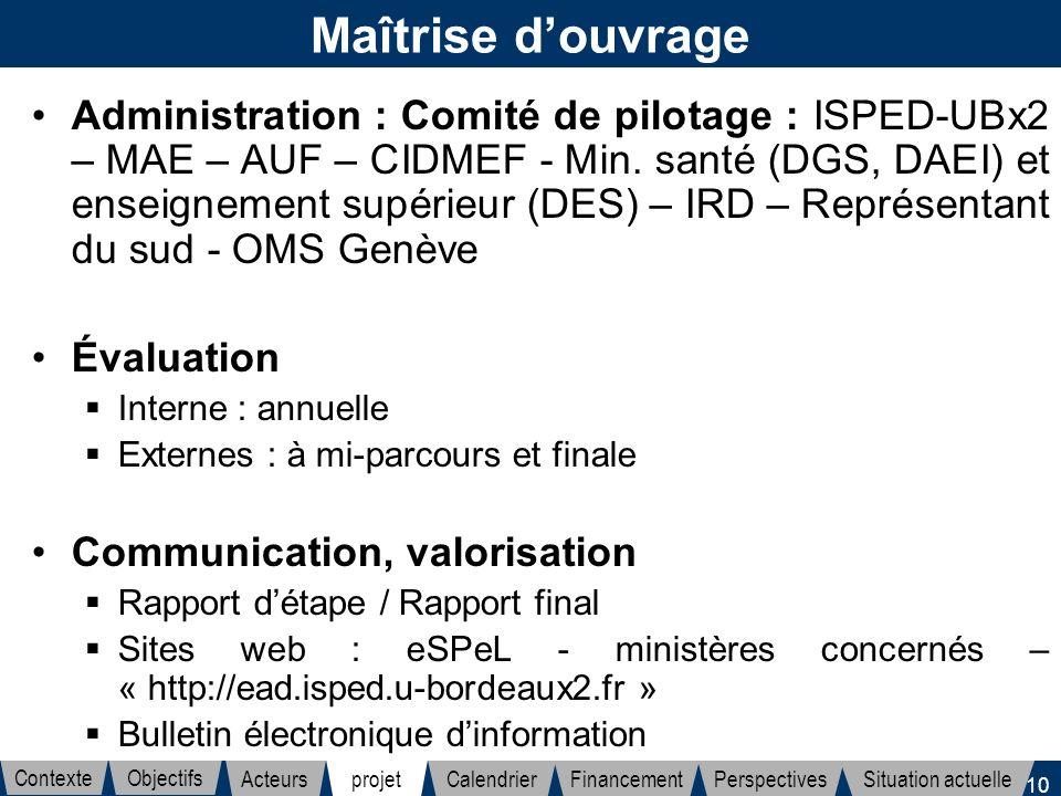 10 Maîtrise douvrage Administration : Comité de pilotage : ISPED-UBx2 – MAE – AUF – CIDMEF - Min. santé (DGS, DAEI) et enseignement supérieur (DES) –