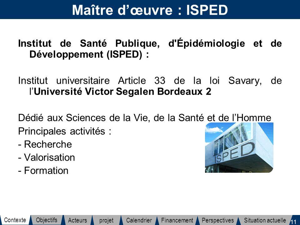 11 Maître dœuvre : ISPED Institut de Santé Publique, d'Épidémiologie et de Développement (ISPED) : Institut universitaire Article 33 de la loi Savary,