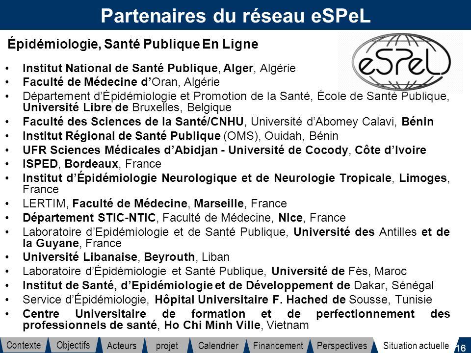 16 Partenaires du réseau eSPeL Institut National de Santé Publique, Alger, Algérie Faculté de Médecine dOran, Algérie Département dÉpidémiologie et Pr