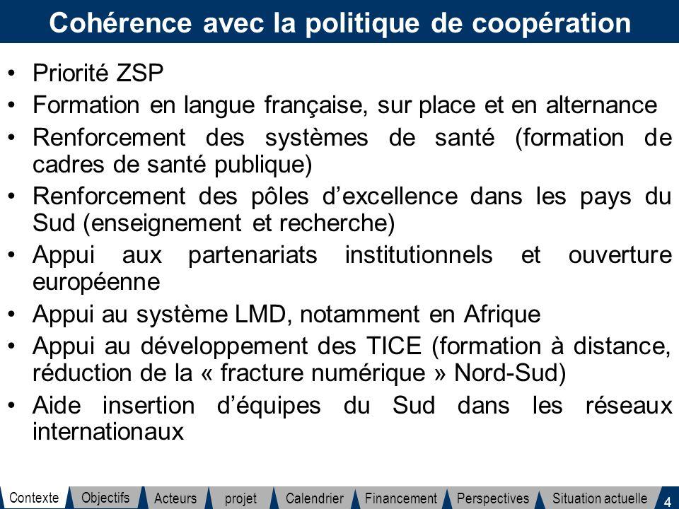 4 Cohérence avec la politique de coopération Priorité ZSP Formation en langue française, sur place et en alternance Renforcement des systèmes de santé