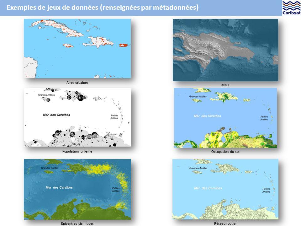 Exemples de jeux de données (renseignées par métadonnées) Aires urbaines Population urbaine Epicentres sismiques MNT Occupation du sol Réseau routier