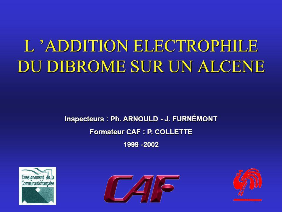 L ADDITION ELECTROPHILE DU DIBROME SUR UN ALCENE Inspecteurs : Ph.