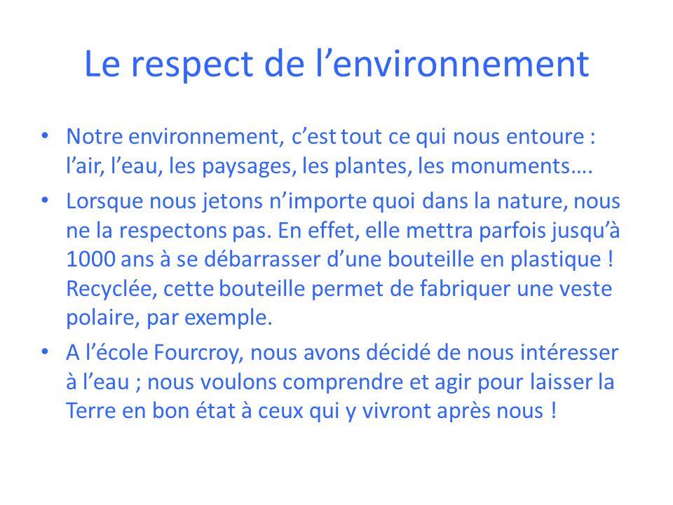 Le respect de lenvironnement Notre environnement, cest tout ce qui nous entoure : lair, leau, les paysages, les plantes, les monuments…. Lorsque nous