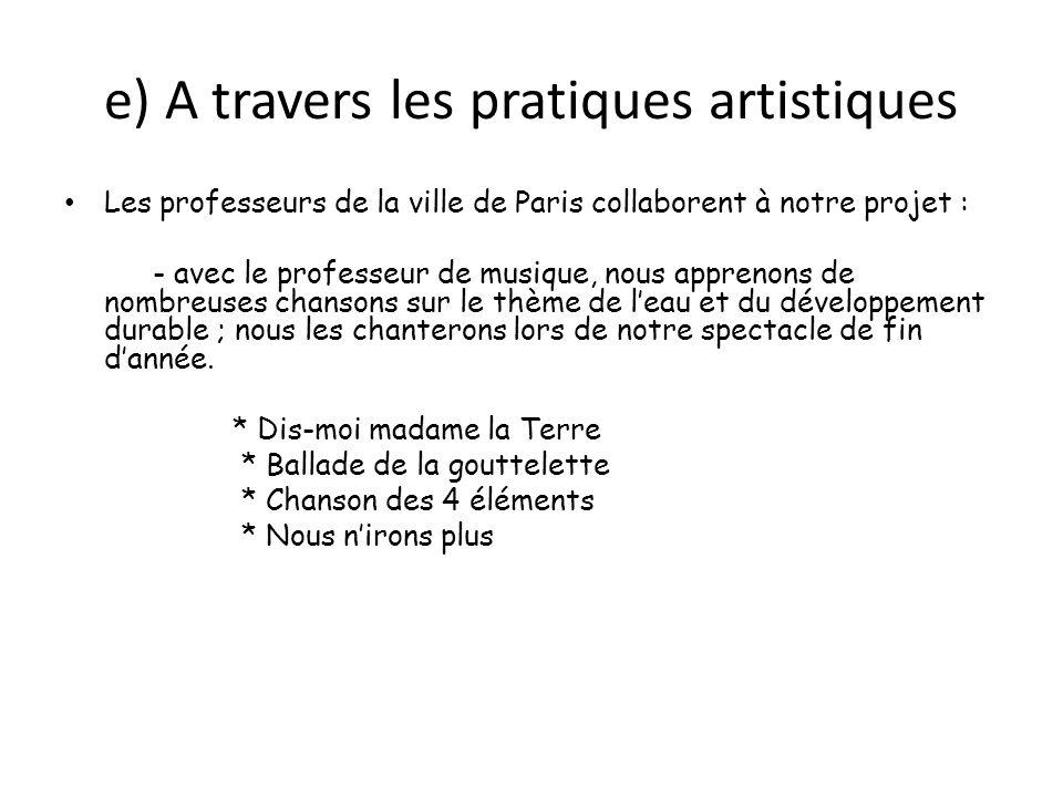 e) A travers les pratiques artistiques Les professeurs de la ville de Paris collaborent à notre projet : - avec le professeur de musique, nous appreno