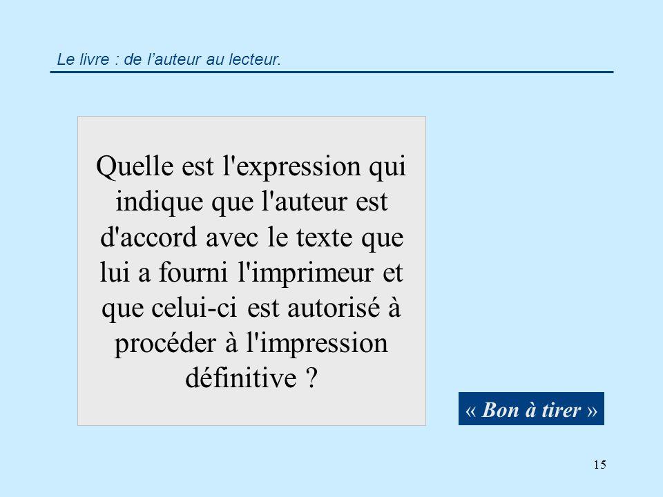 15 Quelle est l expression qui indique que l auteur est d accord avec le texte que lui a fourni l imprimeur et que celui-ci est autorisé à procéder à l impression définitive .