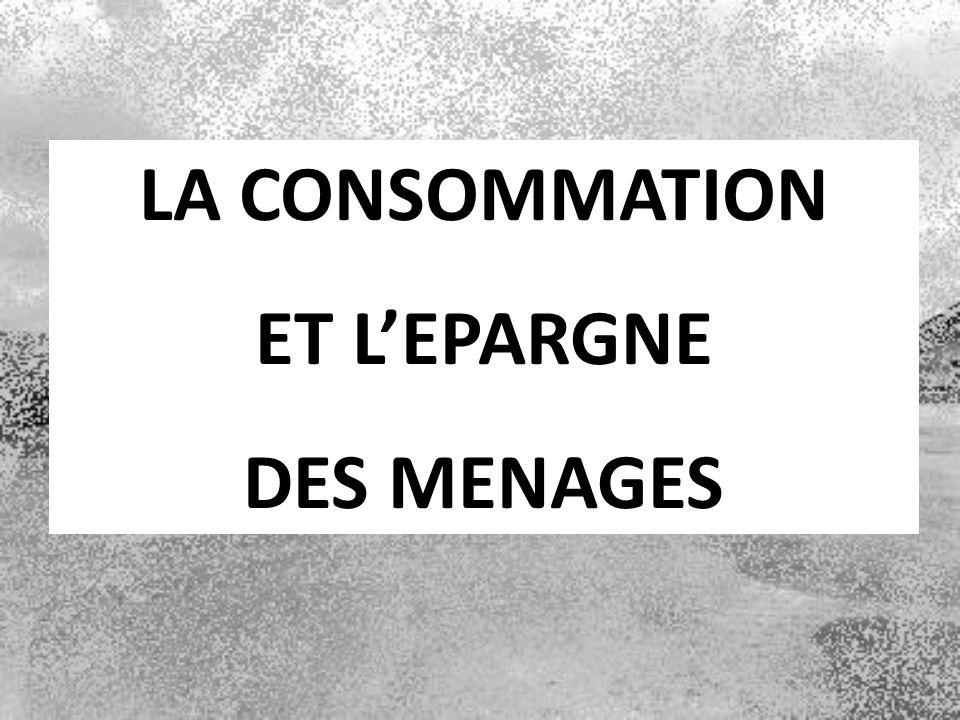 LA CONSOMMATION ET LEPARGNE DES MENAGES