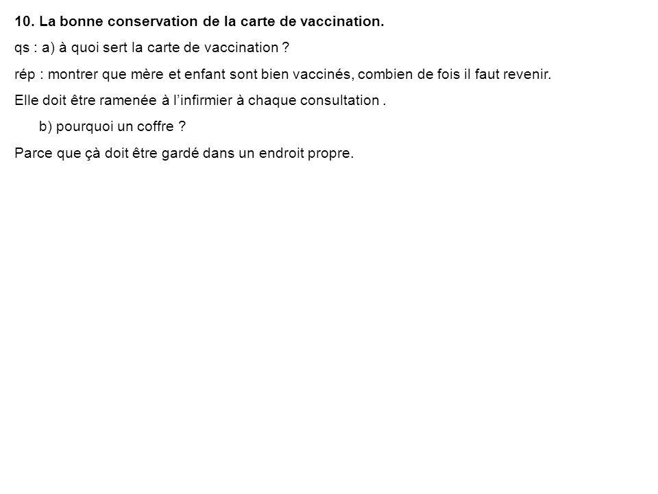 10. La bonne conservation de la carte de vaccination. qs : a) à quoi sert la carte de vaccination ? rép : montrer que mère et enfant sont bien vacciné
