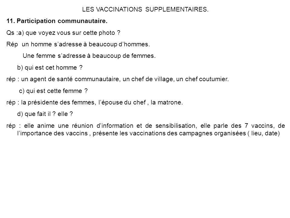 LES VACCINATIONS SUPPLEMENTAIRES. 11. Participation communautaire. Qs :a) que voyez vous sur cette photo ? Rép un homme sadresse à beaucoup dhommes. U