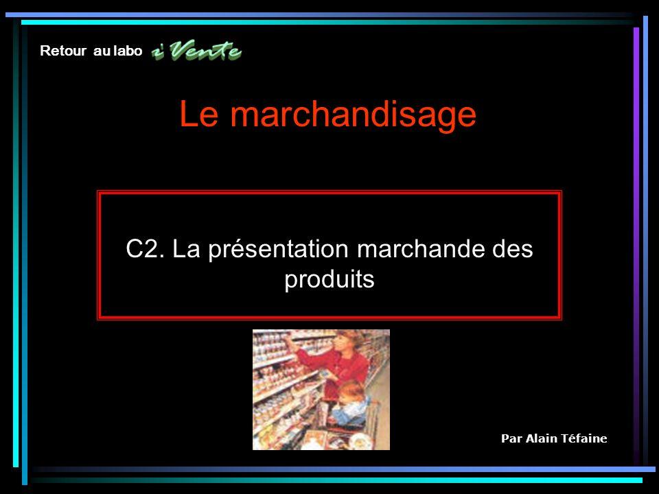 Le marchandisage C2. La présentation marchande des produits Par Alain Téfaine Retour au labo