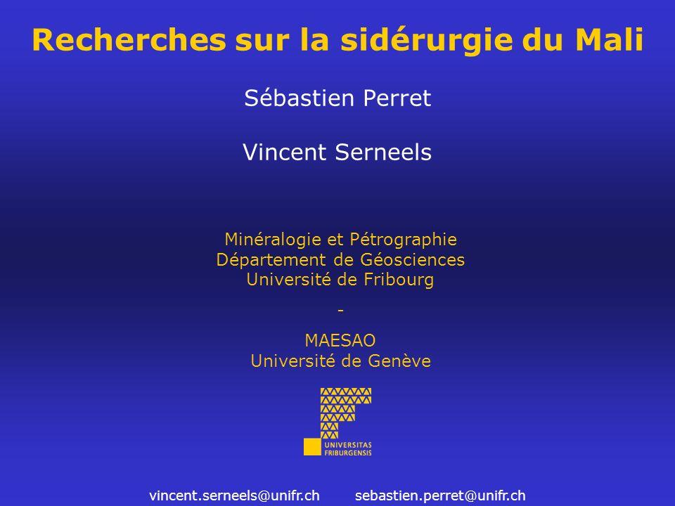 Recherches sur la sidérurgie du Mali Sébastien Perret Vincent Serneels Minéralogie et Pétrographie Département de Géosciences Université de Fribourg -