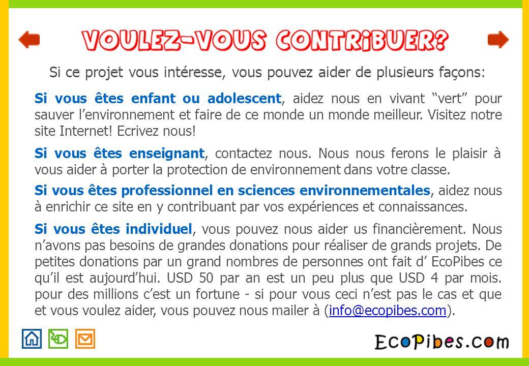 Si ce projet vous intéresse, vous pouvez aider de plusieurs façons: Si vous êtes enfant ou adolescent, aidez nous en vivant vert pour sauver lenvironnement et faire de ce monde un monde meilleur.