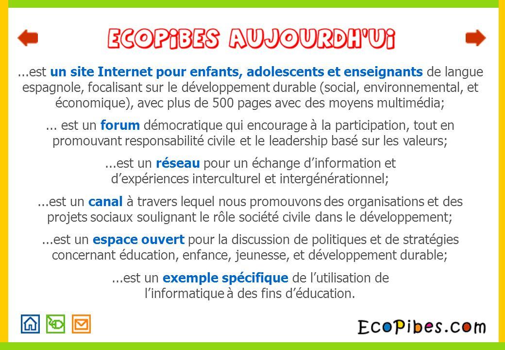 ...est un site Internet pour enfants, adolescents et enseignants de langue espagnole, focalisant sur le développement durable (social, environnemental, et économique), avec plus de 500 pages avec des moyens multimédia;...