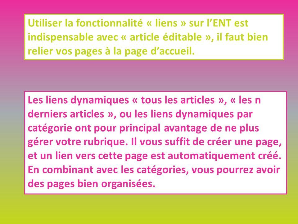 Utiliser la fonctionnalité « liens » sur lENT est indispensable avec « article éditable », il faut bien relier vos pages à la page daccueil.