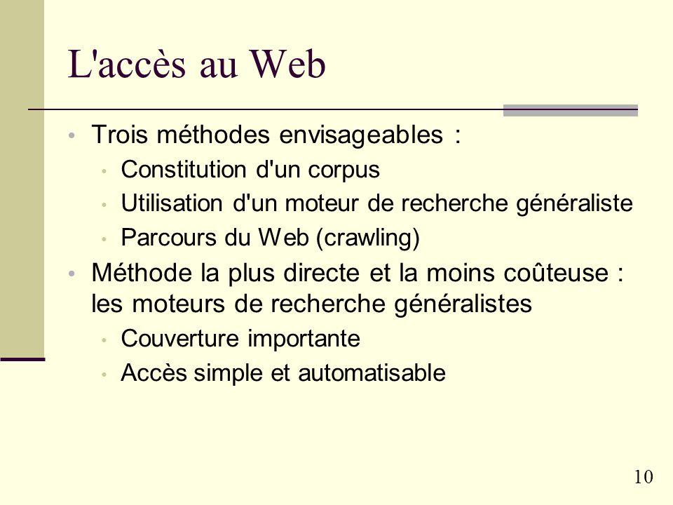 9 La tentation du Web Le plus gros des corpus (A. Kilgariff) … … ou la poubelle planétaire (F.