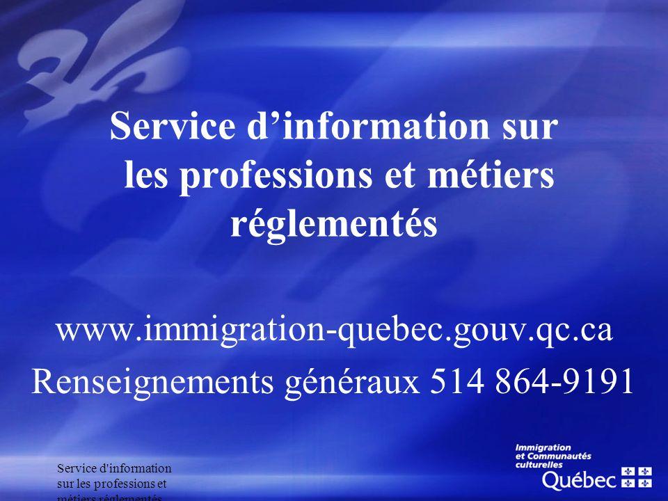 Service d'information sur les professions et métiers réglementés www.immigration-quebec.gouv.qc.ca Renseignements généraux 514 864-9191 Service dinfor