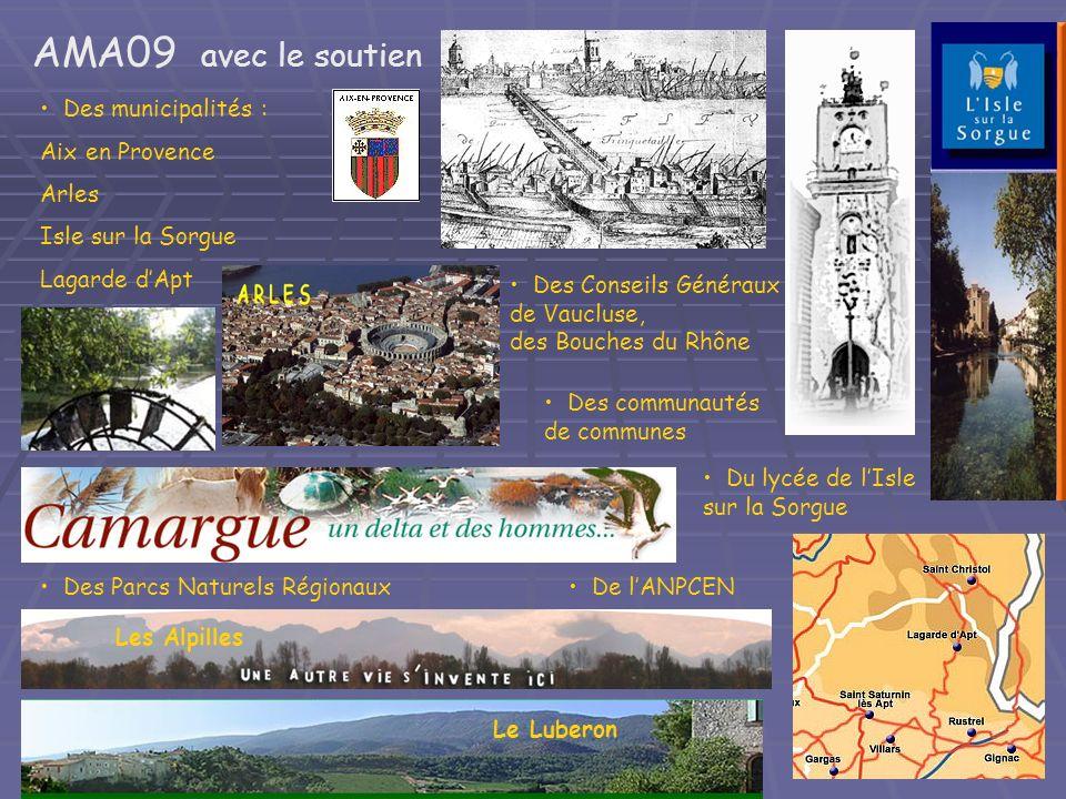AMA09 avec le soutien Des municipalités : Aix en Provence Arles Isle sur la Sorgue Lagarde dApt Des communautés de communes Du lycée de lIsle sur la Sorgue De lANPCEN Des Parcs Naturels Régionaux Les Alpilles Le Luberon Des Conseils Généraux de Vaucluse, des Bouches du Rhône
