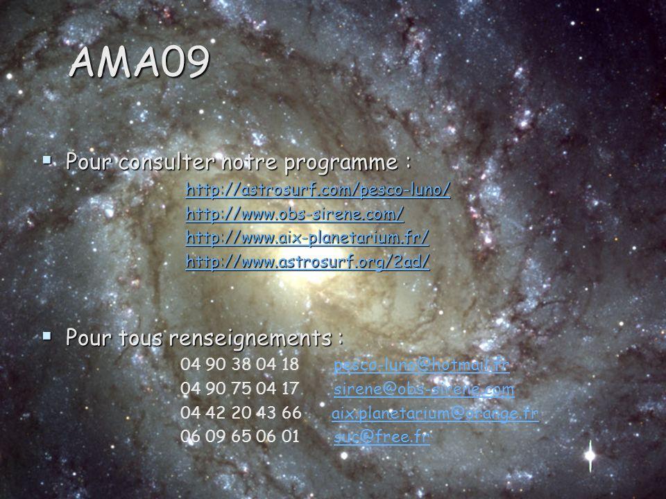 AMA09 Pour consulter notre programme : Pour consulter notre programme : http://astrosurf.com/pesco-luno/ http://astrosurf.com/pesco-luno/http://astrosurf.com/pesco-luno/ http://www.obs-sirene.com/ http://www.obs-sirene.com/http://www.obs-sirene.com/ http://www.aix-planetarium.fr/ http://www.aix-planetarium.fr/http://www.aix-planetarium.fr/ http://www.astrosurf.org/2ad/ http://www.astrosurf.org/2ad/http://www.astrosurf.org/2ad/ Pour tous renseignements : Pour tous renseignements : 04 90 38 04 18 pesco-luno@hotmail.frpesco-luno@hotmail.fr 04 90 75 04 17 sirene@obs-sirene.comsirene@obs-sirene.com 04 42 20 43 66 aix.planetarium@orange.fraix.planetarium@orange.fr 06 09 65 06 01 suc@free.frsuc@free.fr